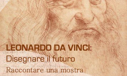 Leonardo da Vinci: Disegnare il futuro.