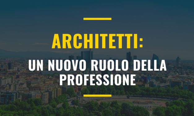 ARCHITETTI: UN NUOVO RUOLO DELLA PROFESSIONE